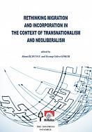 RETHINKING MIGRATION AND INCORPORATION IN THE CONTEXT OF TRANSNATIONALISM AND NEOLIBERALISM