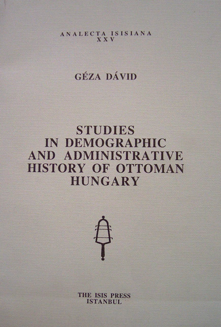 STUDIES IN DEMOGRAPHIC AND ADMINISTRATIVE HISTORY OF OTTOMAN HUNGARY,