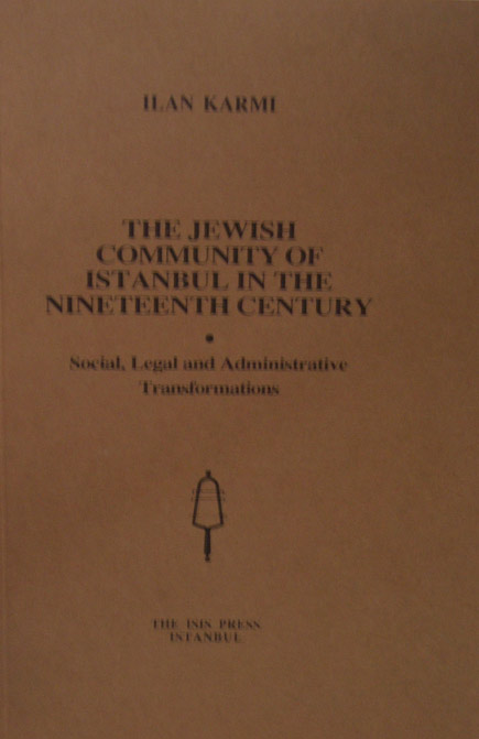 THE JEWISH COMMUNITY OF ISTANBUL 	IN THE NINETEENTH CENTURY. Social, Legal and Administrative Transformations