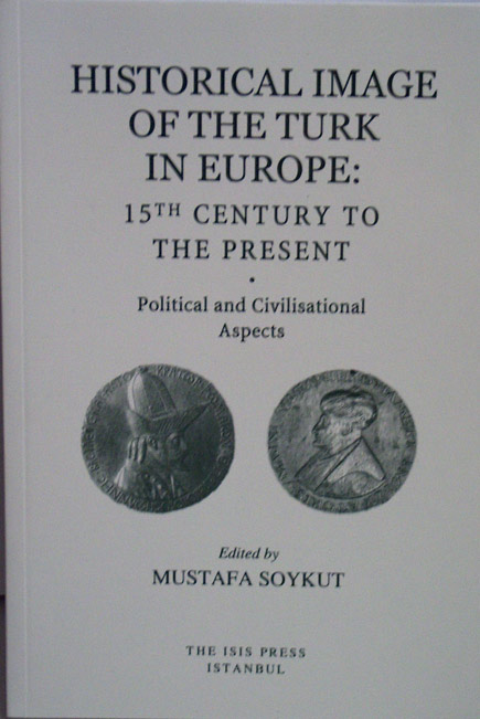 HISTORICAL IMAGE OF THE TURK IN EUROPE FROM THE FIFTEENTH CENTURY TO THE PRESENT: Political and Civilisational Aspects.