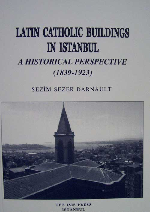 LATIN CATHOLIC BUILDINGS IN ISTANBUL. A HISTORICAL PERSPECTIVE (1839-1923) (translated by Çelen Birkan)